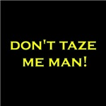 Don't Taze Me Man!
