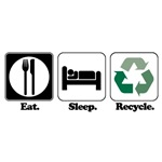 Eat. Sleep. Recycle.