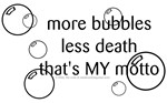 More Bubbles, Less Death