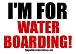 I'm For Water Boarding!