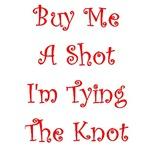 Buy Me a Shot, I'm Tying the Knot Shirts