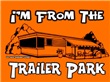 I'm From The Trailer Park