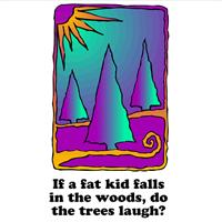 Fat Kid Falls In The Woods