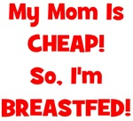 My Mom Is Cheap, So I'm Breastfed - Multiple Color
