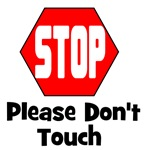 Stop - Please Don't Touch