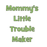 Mommy's Little Trouble Maker - Green