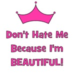 Don't Hate Me Because I'm Beautiful!