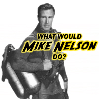 What Would Mike Nelson Do?