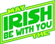 MAY THE IRISH BE WITH YOU!