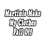 Martinis Make My Clothes Fall Off