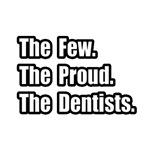 Few. Proud. Dentists.