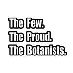 Few. Proud. Botanists.