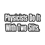 Physicists Do It With Two Slits