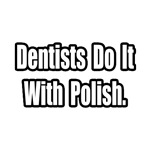 Dentists Do It With Polish
