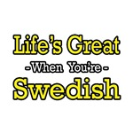 Life's Great...Swedish