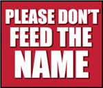 Please Don't Feed the Name
