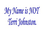 My Name is NOT Terri Johnston