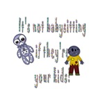 It's not babysitting when it's your kids
