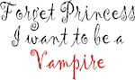 Forget Princess.  I want to be a Vampire
