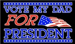 Vote my Dad for President