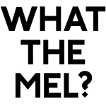 what the mel?