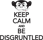 Keep Calm and Be Disgruntled