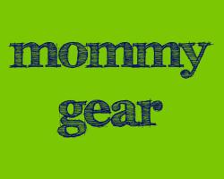 Mommy Gear