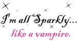 Sparkly...like a vampire