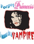 forget princess I wanna be a vampire