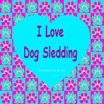 I Love Dog Sledding