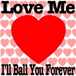 Love Me I'll Ball You Forever