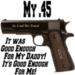 My .45 It Was Good Enough For Daddy