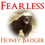 Honey Badger is Fearless