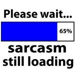 Funny sarcasm still loading