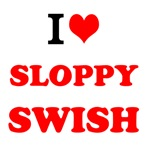 I Love Sloppy Swish