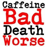 Caffeine Bad Death Worse