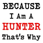Because I Am A Hunter Thats Why