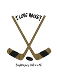 I LOVE HOCKEY - LOVE TO BE ME