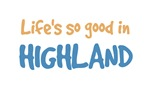 Life is so good in Highland