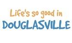 Life is so good in Douglasville