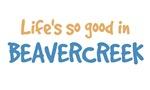 Life is so good in Beavercreek