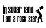 In Sugar Land I am a Rock Star