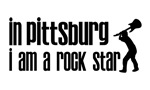 In Pittsburg I am a Rock Star