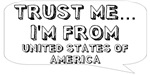Trust me… I am from United States of America