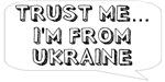 Trust me… I am from Ukraine
