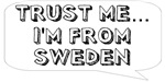 Trust me… I am from Sweden