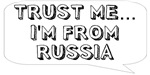 Trust me… I am from Russia