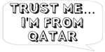 Trust me… I am from Qatar