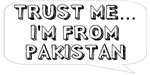 Trust me… I am from Pakistan