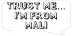 Trust me… I am from Mali